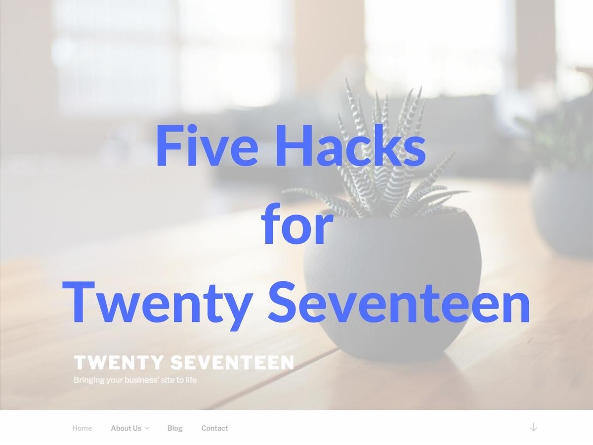 Five Hacks for Twenty Seventeen top WordPress theme